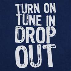 Turn on, tune in, dropout