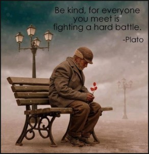 be kind for everyone you meet is fighting a hard battle