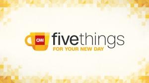 CNN five things