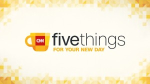CNN five things