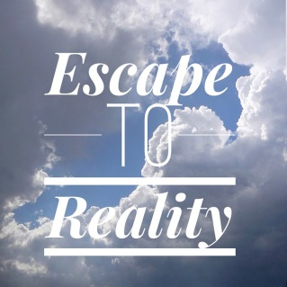 Escape to reality