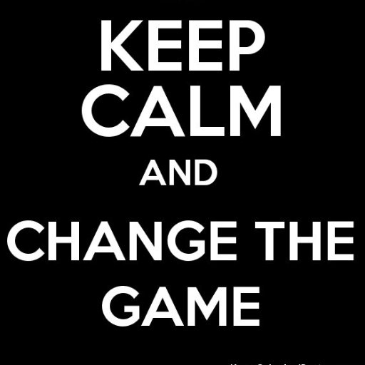 keep calm and change the game