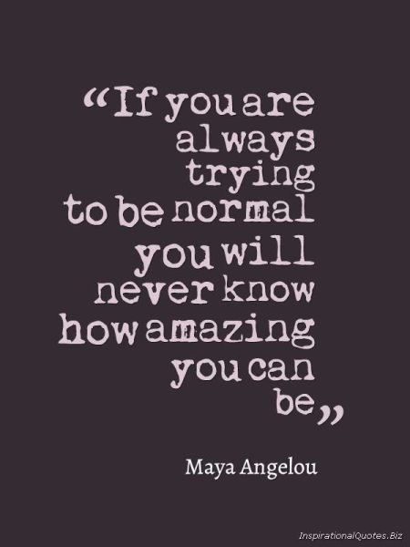 if you are always trying to be normal